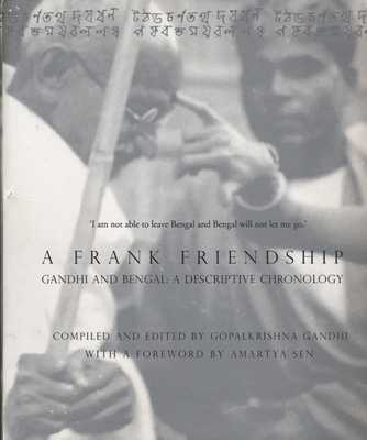 A Frank Friendship: Gandhi and Bengal: A Descriptive Chronology - Gandhi, Gopalkrishna, and Sen, Amartya (Foreword by)