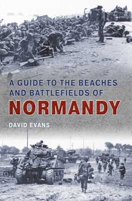 A Guide to the Beaches and Battlefields of Normandy - Evans, David