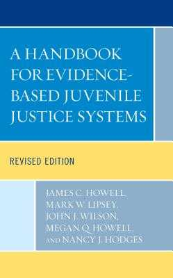 A Handbook for Evidence-Based Juvenile Justice Systems - Howell, James C., and Lipsey, Mark W., and Wilson, John J.