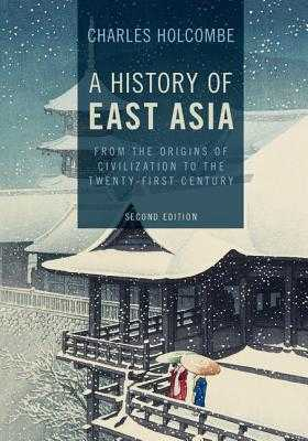 A History of East Asia: From the Origins of Civilization to the Twenty-First Century - Holcombe, Charles