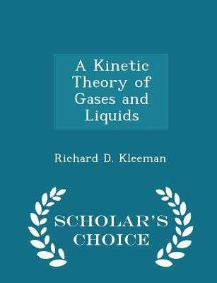 A Kinetic Theory of Gases and Liquids - Scholar's Choice Edition - Kleeman, Richard D
