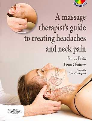 A Massage Therapist's Guide to Treating Headaches and Neck Pain with Videos - Fritz, Sandy, Bs, MS, and Chaitow, Leon, ND, Do
