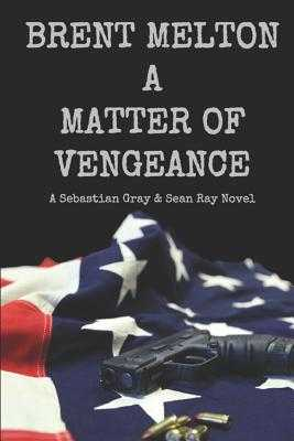 A Matter of Vengeance: A Sebastian Gray & Sean Ray Novel - Bass, Michael (Photographer), and Melton, Brent