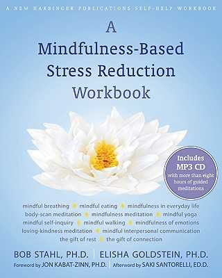 A Mindfulness-Based Stress Reduction Workbook - Stahl, Bob, PhD, and Goldstein, Elisha, PhD, and Kabat-Zinn, Jon, PhD (Foreword by)