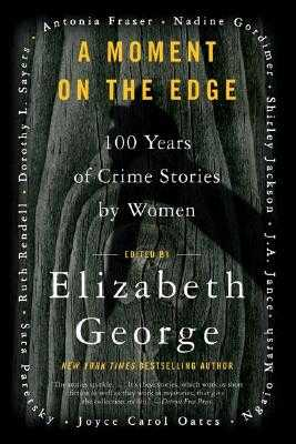 A Moment on the Edge: 100 Years of Crime Stories by Women - George, Elizabeth