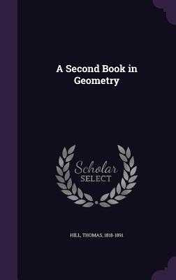 A Second Book in Geometry - Hill, Thomas