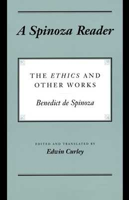 A Spinoza Reader: The Ethics and Other Works - Spinoza, Benedictus de, and Curley, Edwin (Translated by)