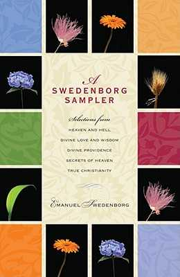 A Swedenborg Sampler: Selections from Heaven and Hell, Divine Love and Wisdom, Divine Providence, True Christianity, Secrets of Heaven - Swedenborg, Emanuel, and Dole, George F (Translated by), and Cooper, Lisa Hyatt (Translated by)
