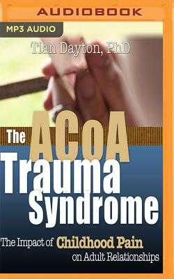 ACOA Trauma Syndrome: The Impact of Childhood Pain on Adult Relationships - Dayton, Tian, and Hanley, Elizabeth (Read by)