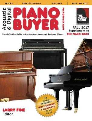 Acoustic & Digital Piano Buyer Fall 2017: Supplement to the Piano Book - Fine, Larry