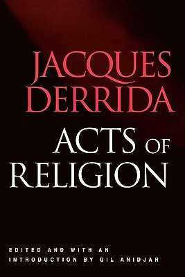 Acts of Religion - Derrida, Jacques, Professor, and Anidjar, Gil, Professor (Editor)