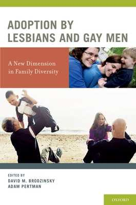 Adoption by Lesbians and Gay Men: A New Dimension in Family Diversity - Brodzinsky, David M (Editor), and Pertman, Adam (Editor)