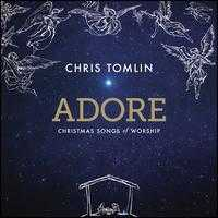 Adore: Christmas Songs of Worship - Chris Tomlin