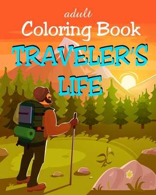 Adult Coloring Book - Traveler's Life: Travel Illustrations for Tourists, Backpackers and Digital Nomads - Dee, Alex