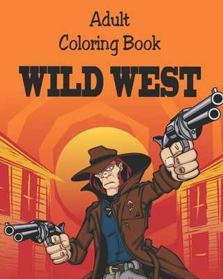 Adult Coloring Book - Wild West: Illustrations for Relaxation - Dee, Alex