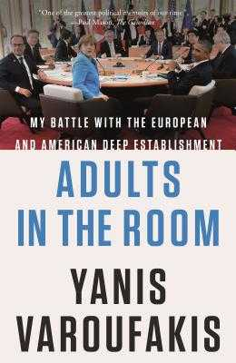 Adults in the Room: My Battle with the European and American Deep Establishment - Varoufakis, Yanis