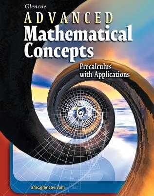 Advanced Mathematical Concepts: Precalculus with Applications, Student Edition - McGraw-Hill