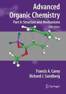 Advanced Organic Chemistry: Part A: Structure and Mechanisms - Carey, Francis A, and Sundberg, Richard J