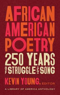 African American Poetry: 250 Years of Struggle & Song (Loa #333): A Library of America Anthology - Young, Kevin (Editor)
