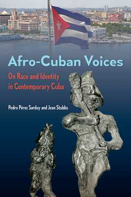 Afro-Cuban Voices: On Race and Identity in Contemporary Cuba - Perez Sarduy, Pedro, and Stubbs, Jean