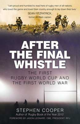 After the Final Whistle: The First Rugby World Cup and the First World War - Cooper, Stephen, and Leonard, Jason (Foreword by)