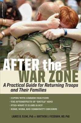 After the War Zone: A Practical Guide for Returning Troops and Their Families - Friedman, Matthew J, MD, PhD, and Slone, Laurie B