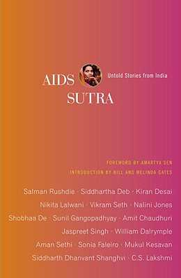 AIDS Sutra: Untold Stories from India - Akhavi, Negar (Editor), and Sen, Amartya (Foreword by)