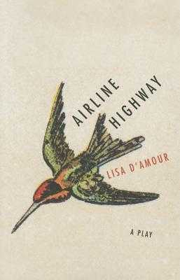 Airline Highway: A Play - D'Amour, Lisa