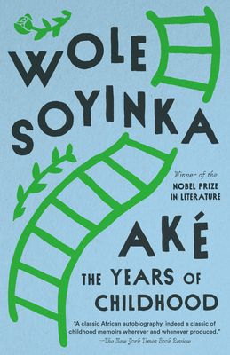 Ake: The Years of Childhood - Soyinka, Wole, Professor