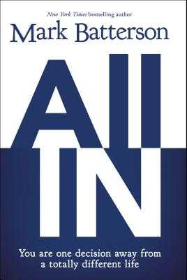 All in: You Are One Decision Away from a Totally Different Life - Batterson, Mark