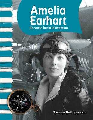 Amelia Earhart (Spanish Version) (Biografias de Estadounidenses (American Biographies)): Un Vuelo Hacia La Aventura (Flying Into Adventure) - Hollingsworth, Tamara