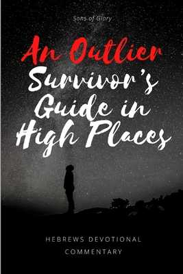 An Outlier Survivor's Guide in High Places: A Devotional Commentary on Hebrews (men's edition) - Law, Vincent