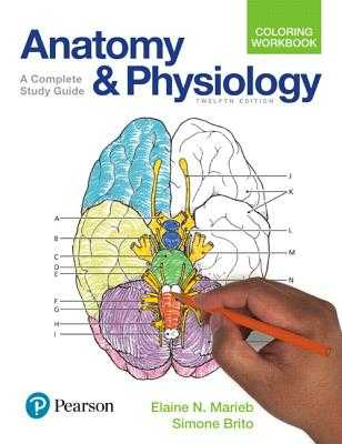 Anatomy and Physiology Coloring Workbook: A Complete Study Guide - Marieb, Elaine, and Brito, Simone