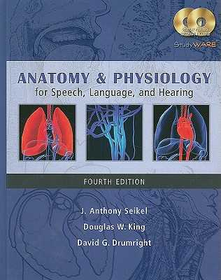 Anatomy & Physiology for Speech, Language, and Hearing - Seikel, J Anthony, and King, Douglas W, and Drumright, David G
