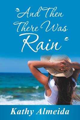 And Then There Was Rain - Almeida, Kathy