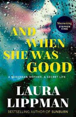And When She Was Good - Lippman, Laura