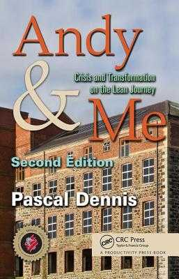 Andy & Me: Crisis & Transformation on the Lean Journey - Dennis, Pascal