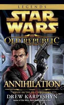 Annihilation: Star Wars Legends (the Old Republic) - Karpyshyn, Drew