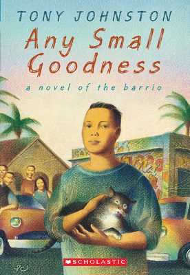 Any Small Goodness: A Novel of the Barrio - Johnston, Tony