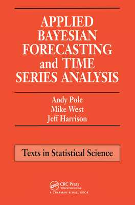 Applied Bayesian Forecasting and Time Series Analysis - Pole, Andy, and West, Mike, and Harrison, Jeff