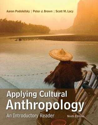 Applying Cultural Anthropology: An Introductory Reader - Podolefsky, Aaron, and Brown, Peter, and Lacy, Scott