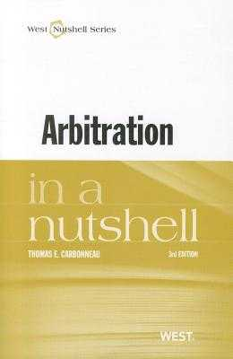 Arbitration in a Nutshell - Carbonneau, Thomas E