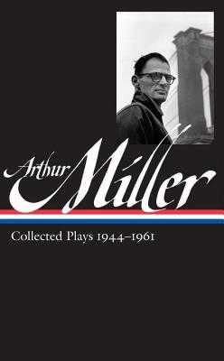 Arthur Miller: Collected Plays Vol. 1 1944-1961 (Loa #163) - Miller, Arthur, and Kushner, Tony (Editor)