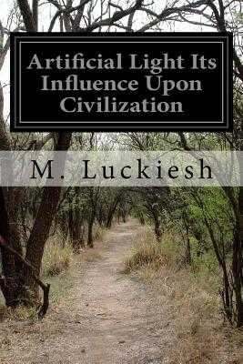 Artificial Light Its Influence Upon Civilization - Luckiesh, M