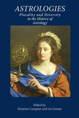 Astrologies: Plurality and Diversity in the History of Astrology - Campion, Nicholas (Editor), and Greene, Liz, Ph.D. (Editor)