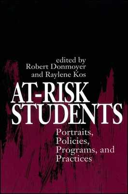 At-Risk Students: Portraits, Policies, Programs, and Practices - Donmoyer, Robert (Editor), and Kos, Raylene (Editor)