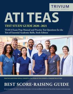 ATI TEAS Test Study Guide 2020-2021: TEAS 6 Exam Prep Manual and Practice Test Questions for the Test of Essential Academic Skills, Sixth Edition - Trivium Health Care Exam Prep Team