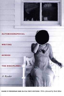 Autobiographical Writing Across the Disciplines: A Reader - Freedman, Diane P (Editor), and Frey, Olivia (Editor)