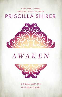 Awaken: 90 Days with the God Who Speaks - Shirer, Priscilla