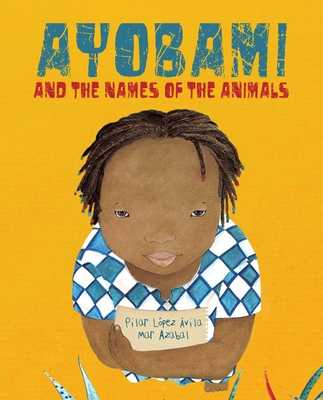 Ayobami and the Names of the Animals - Lopez Avila, Pilar